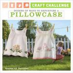 Craft Challenge Dozens of Ways to Repurpose a Pillowcase - ON SALE!