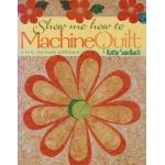 Show Me How to Machine Quilt - ON SALE!