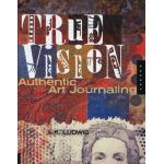True Vision: Authentic Art Journaling - ON SALE!